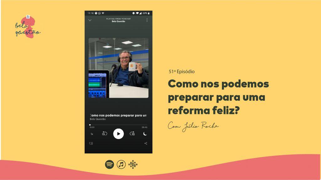 reforma feliz Julio Rocha podcast Bela Questao